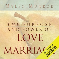 Purpose and Power of Love and Marriage (Unabridged)