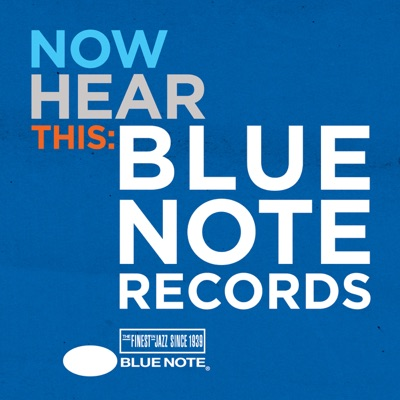 Now Hear This: The Official Podcast of Blue Note Records