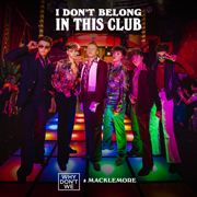 I Don't Belong in This Club - Why Don't We & Macklemore