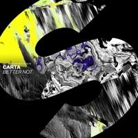 Better Not - CARTA
