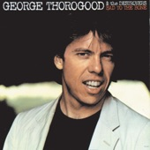 George Thorogood & The Destroyers - Blue Highway