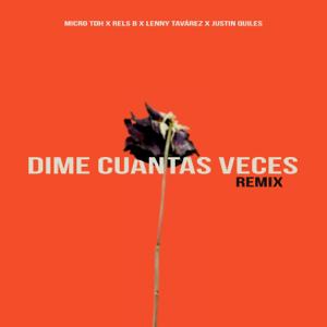 Micro Tdh, Rels B & Lenny Tavárez - Dime Cuantas Veces [Remix] feat. Justin Quiles