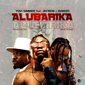 Yovi Simmer - Alubarika feat. Jaywon & Bawizo