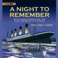 A Night to Remember: The Classic Account of the Final Hours of the Titanic