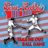 Tom Kubis Big Band - Take Me out to the Ball Game