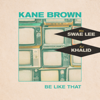 Kane Brown, Swae Lee, Khalid - Be Like That artwork