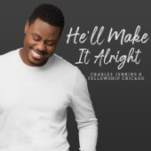 Charles Jenkins & Fellowship Chicago - He'll Make It Alright