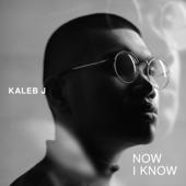 Now I Know - Kaleb J