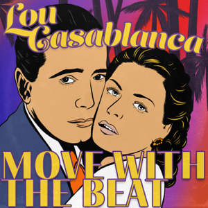 Lou Casablanca - Move with the Beat (Radio Edit)