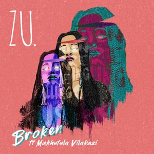 Zu. - Broken feat. Makhafula Vilakazi