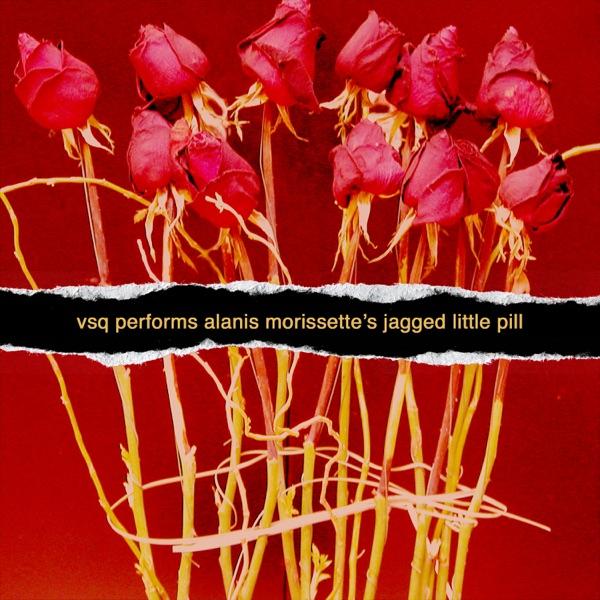 VSQ Performs Alanis Morissette's Jagged Little Pill