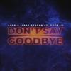 Alok & Ilkay Sencan - Don't Say Goodbye (feat. Tove Lo) artwork