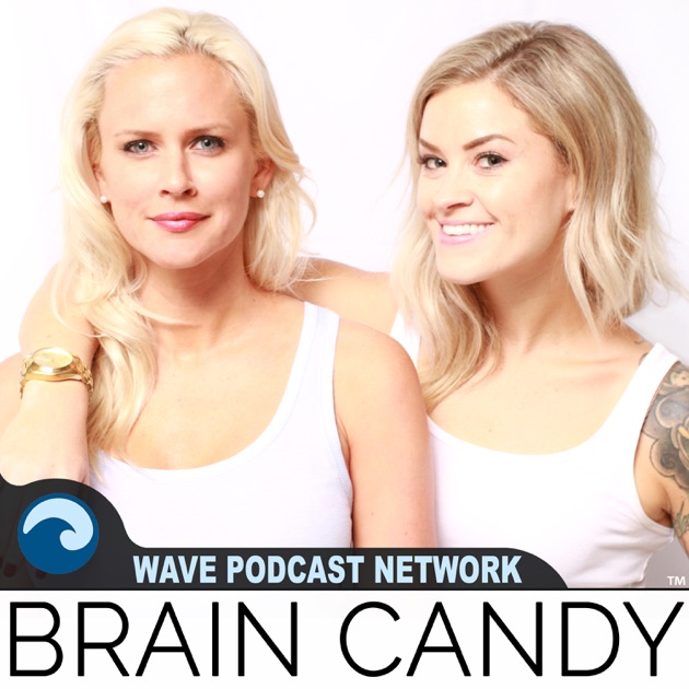 2c6e0aae6b The Brain Candy Podcast by Wave Podcast Network on Apple Podcasts