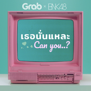 Grab & BNK48 - Can You?