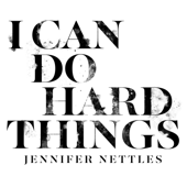 I Can Do Hard Things - Jennifer Nettles