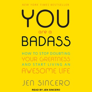 You Are a Badass: How to Stop Doubting Your Greatness and Start Living an Awesome Life - Jen Sincero audiobook, mp3