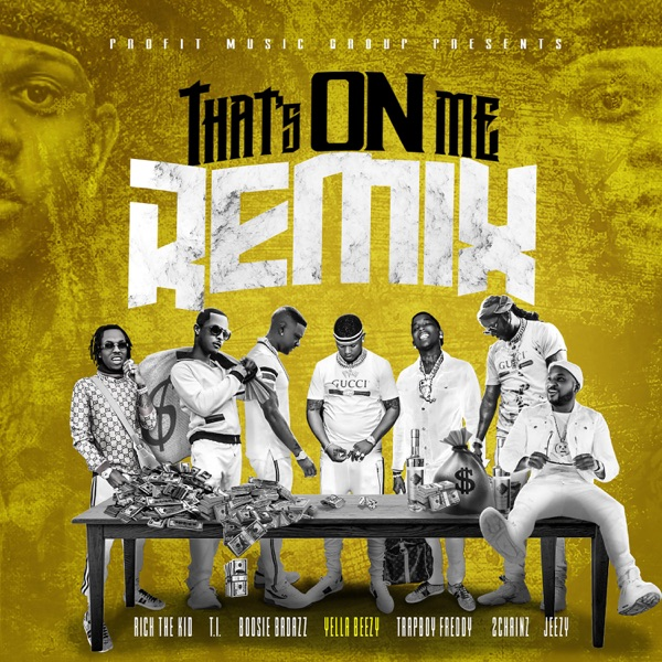 That's On Me (Remix) [feat. 2 Chainz, T.I., Rich The Kid, Jeezy, Boosie Badazz & Trapboy Freddy] - Single