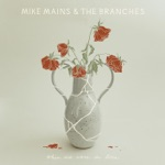 Mike Mains & The Branches - Only Thing I Need