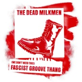 The Dead Milkmen - (We Don't Need This) Fascist Groove Thang