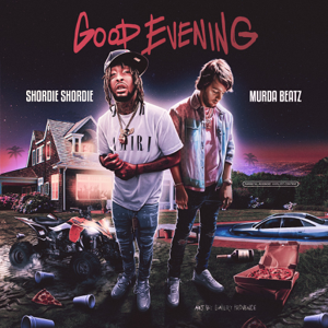 Shordie Shordie & Murda Beatz - Good Evening