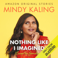 Mindy Kaling - Nothing Like I Imagined: (Except for Sometimes) (Unabridged) artwork