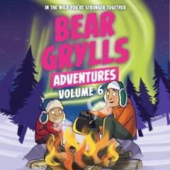 Bear Grylls Adventures Volume 6: Arctic Challenge & Sailing Challenge (Unabridged)