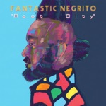 Fantastic Negrito - Root City