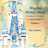 Magical Disney Music for Ballet Classes Volume 2
