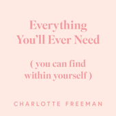 Everything You'll Ever Need: You Can Find Within Yourself - Charlotte Freeman Cover Art