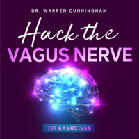 Dr. Warren Cunningham - Hack the Vagus Nerve 101 Exercises: Learn How to Activate Your Vagus Nerve Daily and Unleash the Power of Your Body Naturally (Unabridged) artwork