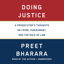 Doing Justice: A Prosecutor's Thoughts on Crime, Punishment, and the Rule of Law (Unabridged) - Preet Bharara mp3 download
