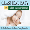 Pure Pianogonia - Classical Baby for Babies Brain Development (Baby Lullabies for Deep Sleep Learning)