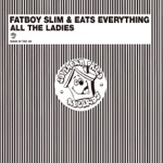 Fatboy Slim & Eats Everything - All the Ladies