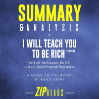 Summary & Analysis of I Will Teach You to Be Rich, Second Edition: No Guilt. No Excuses. No BS. Just a 6-Week Program That Works  A Guide to the Book by Ramit Sethi (Unabridged)