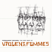 Permanent Record: The Very Best of the Violent Femmes - Violent Femmes, Violent Femmes