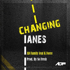 AD Family - Changing Lanes feat. K Force