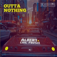 Albert - Outta Nothing (feat. Lil Frosh) - Single