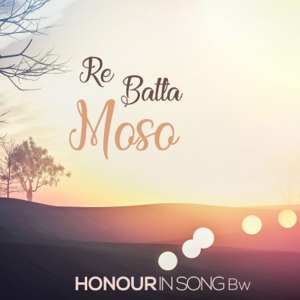 Honour in Song Bw - Re Batla Moso