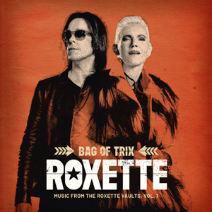 Roxette - Bag Of Trix, Vol. 1 (Music From The Roxette Vaults)