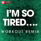 I'm So Tired... (Extended Workout Remix)-Power Music Workout