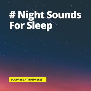 Loopable Atmospheres & Ocean Sounds for Sleep - # Night Sounds For Sleep