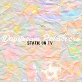 Daydream Retrievers - Static on TV