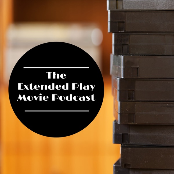 The Extended Play Movie Podcast