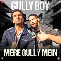 """Mere Gully Mein (From """"Gully Boy"""")-Ranveer Singh, DIVINE, Naezy & Sez on the Beat"""