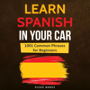 Diego Baños - Learn Spanish in Your Car: 1001 Common Phrases for Beginners: Language Learning Lessons - How to Speak Spanish (Unabridged)  artwork
