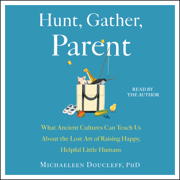 Hunt, Gather, Parent (Unabridged)