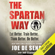 Joe De Sena & Jeff Csatari - The Spartan Way: Eat Better. Train Better. Think Better. Be Better. (Unabridged)
