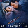 Mar Jaayein Hum Original Motion Picture Soundtrack Single