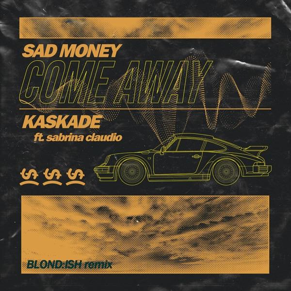 Come Away (feat. Sabrina Claudio) [Blond: Ish Remix] - Single - Sad Money & Kaskade