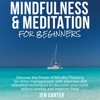Mindfulness and Meditation for Beginners: Discover the Power of Mindful Thinking for Stress Management: With Exercises and Relaxation Techniques to Declutter Your Mind, Reduce Anxiety & Improve Sleep (Unabridged)
